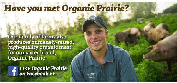 Have you met Organic Prairie? Like us on Facebook.